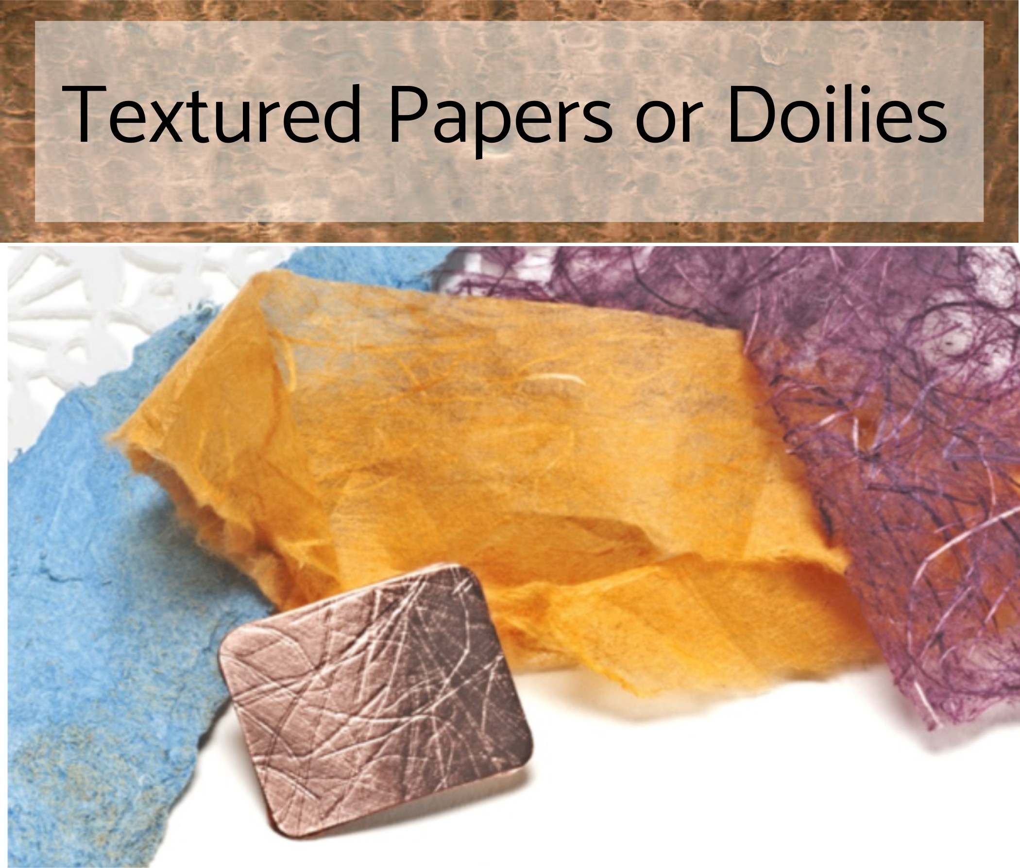 Textured papers or doilies